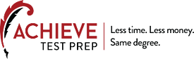 Achieve Test Prep - Less time. Less money. Same degree.