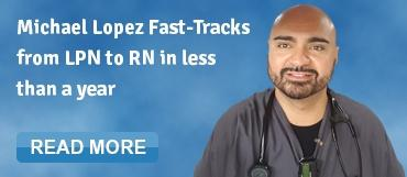 Michael Lopez Fast-Tracks from LPN to RN in less than a year